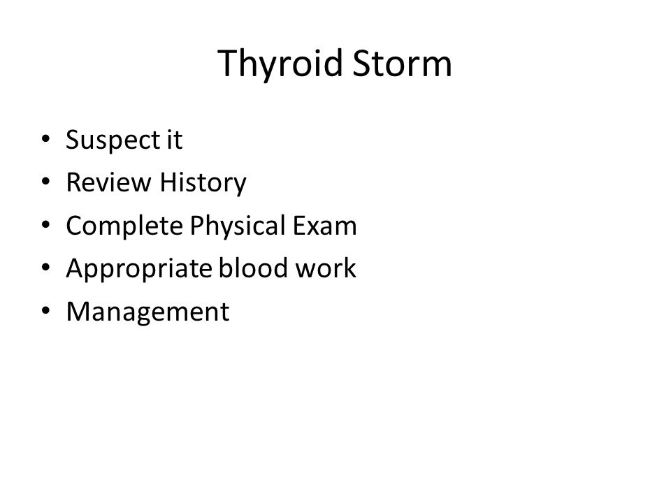 Thyroid Storm Suspect it Review History Complete Physical Exam