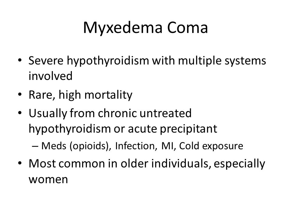Myxedema Coma Severe hypothyroidism with multiple systems involved