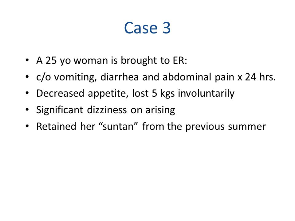 Case 3 A 25 yo woman is brought to ER: