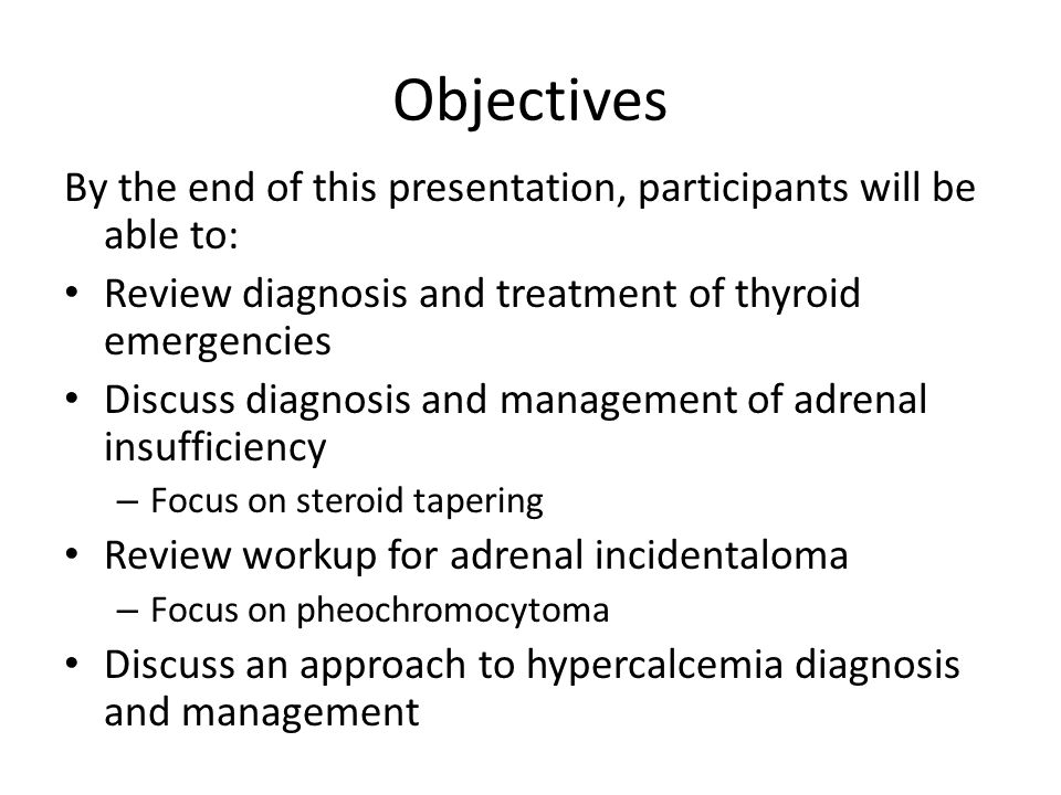 Objectives By the end of this presentation, participants will be able to: Review diagnosis and treatment of thyroid emergencies.
