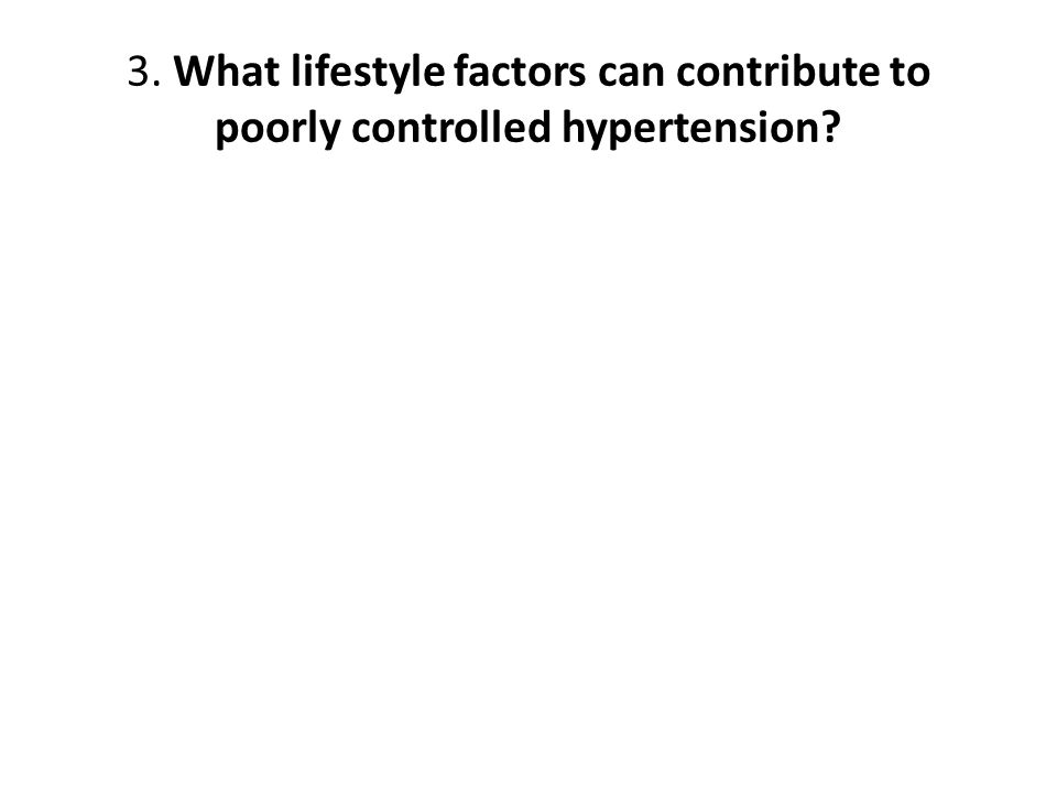 3. What lifestyle factors can contribute to poorly controlled hypertension