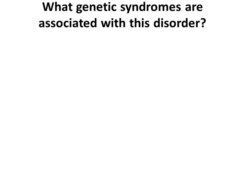 What genetic syndromes are associated with this disorder
