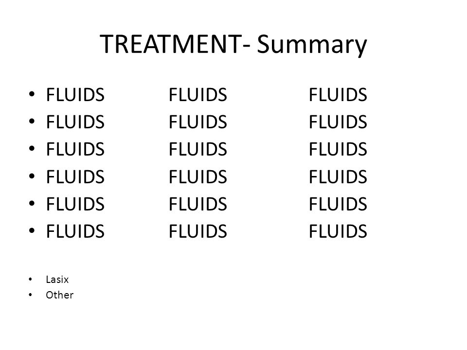 TREATMENT- Summary FLUIDS FLUIDS FLUIDS Lasix Other
