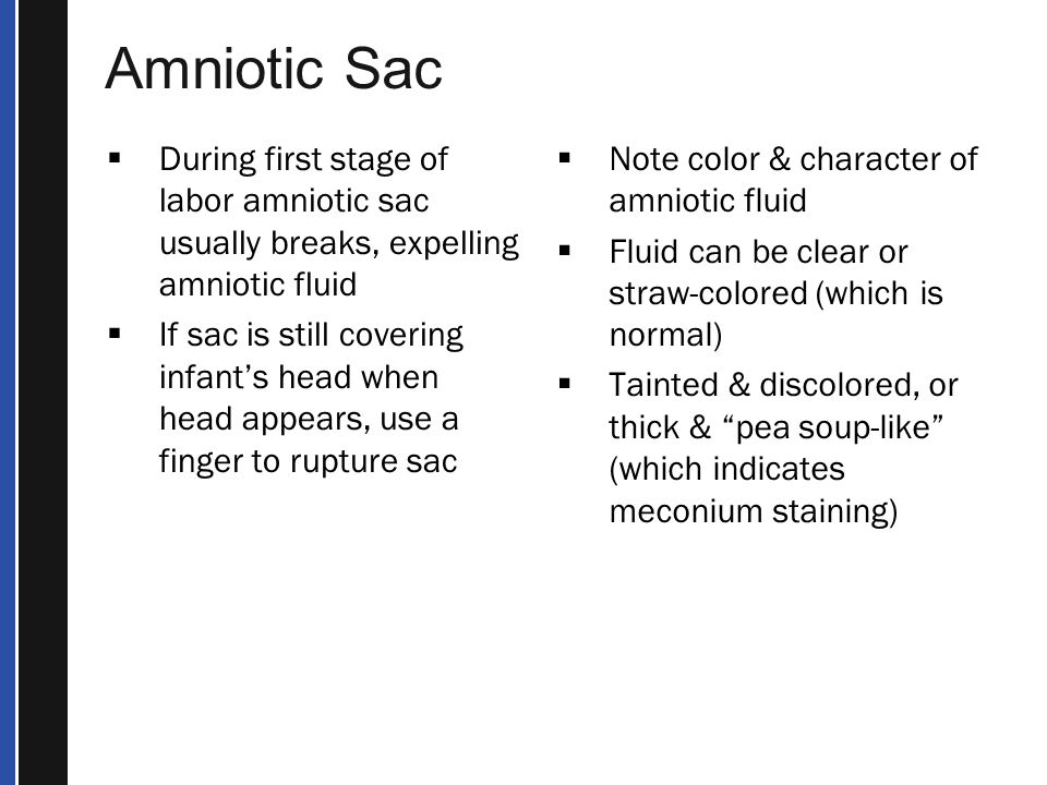 Amniotic Sac During first stage of labor amniotic sac usually breaks, expelling amniotic fluid.