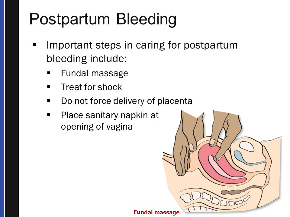 Postpartum Bleeding Important steps in caring for postpartum bleeding include: Fundal massage. Treat for shock.