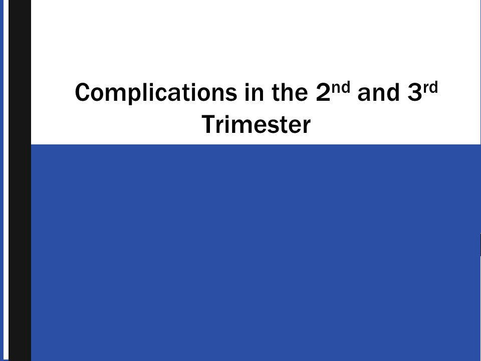 Complications in the 2nd and 3rd Trimester