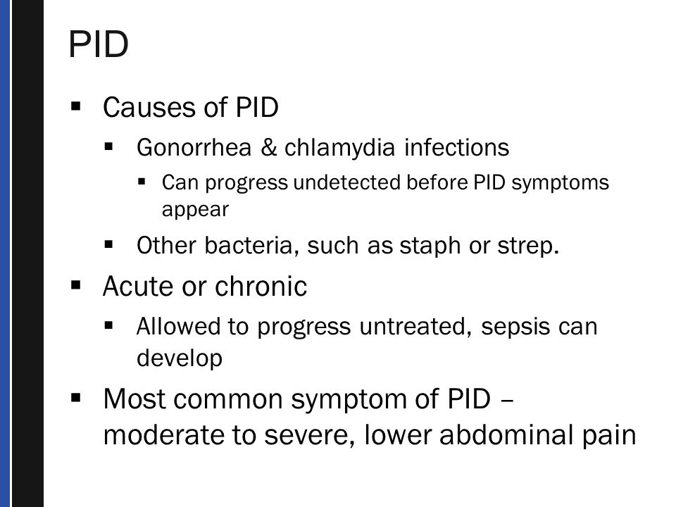 PID Causes of PID Acute or chronic