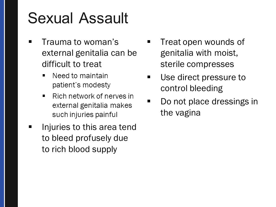 Sexual Assault Trauma to woman's external genitalia can be difficult to treat. Need to maintain patient's modesty.