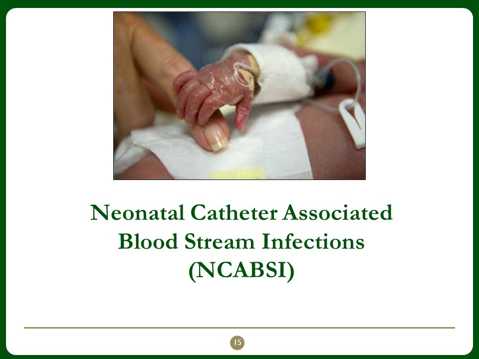 Neonatal Catheter Associated Blood Stream Infections (NCABSI)