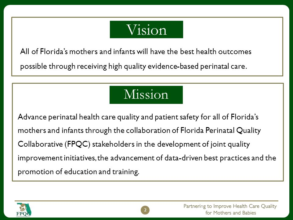 Vision All of Florida's mothers and infants will have the best health outcomes possible through receiving high quality evidence-based perinatal care.