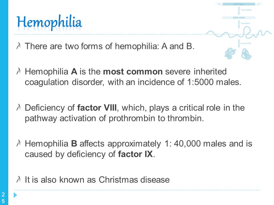 Hemophilia There are two forms of hemophilia: A and B.