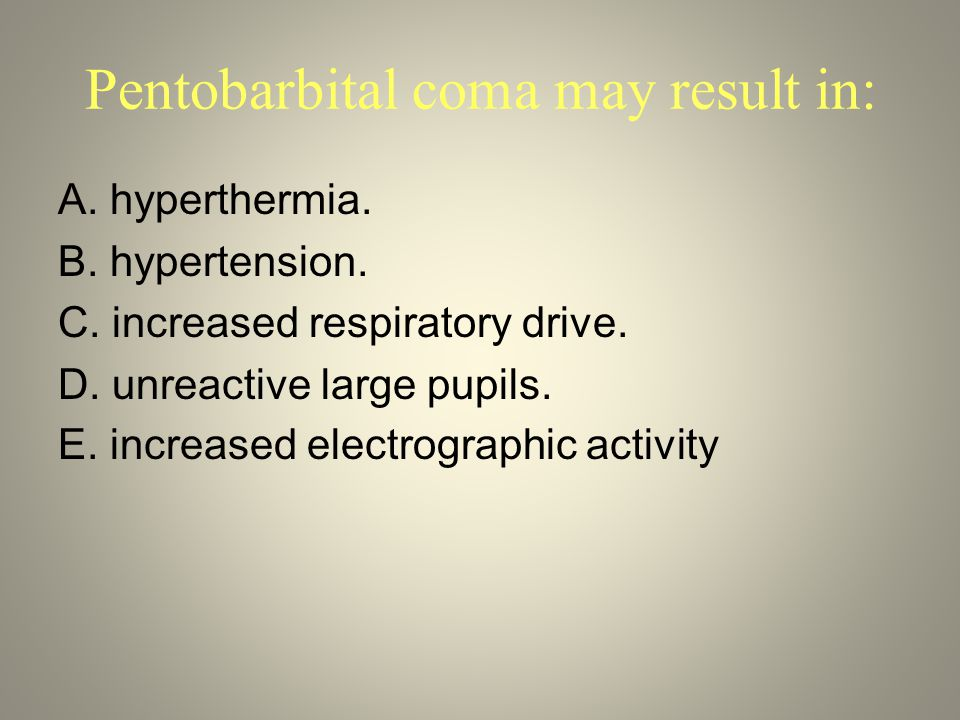 Pentobarbital coma may result in: