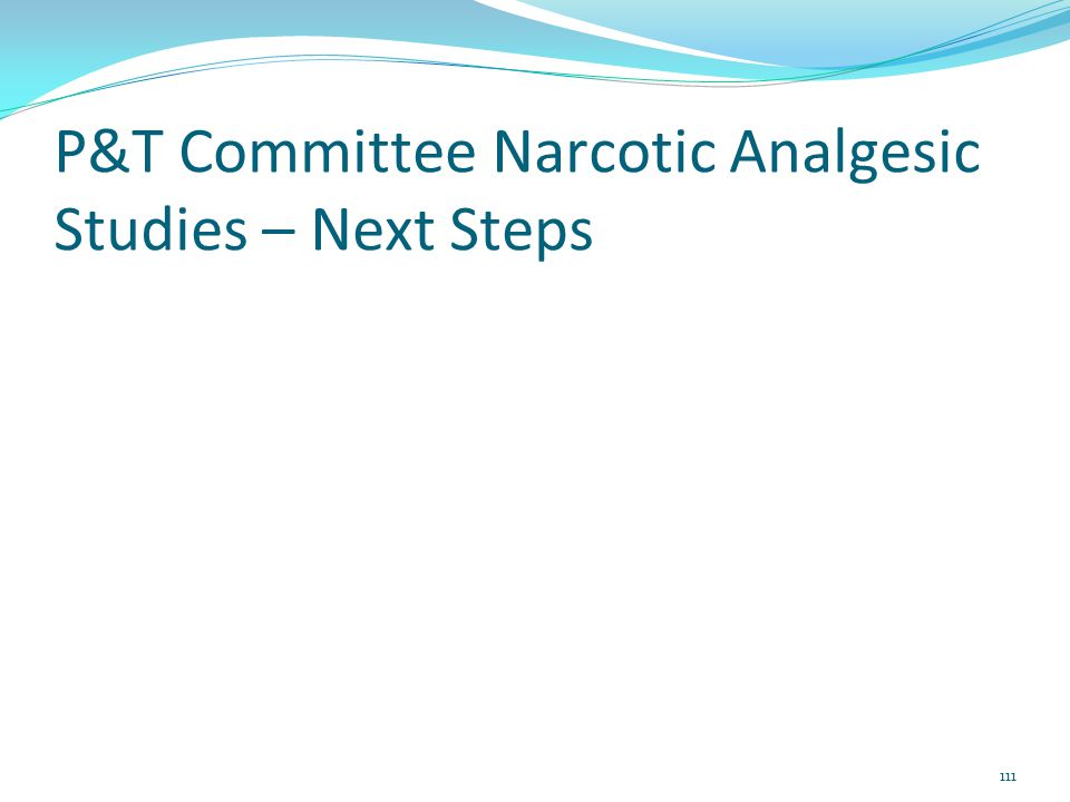 P&T Committee Narcotic Analgesic Studies – Next Steps