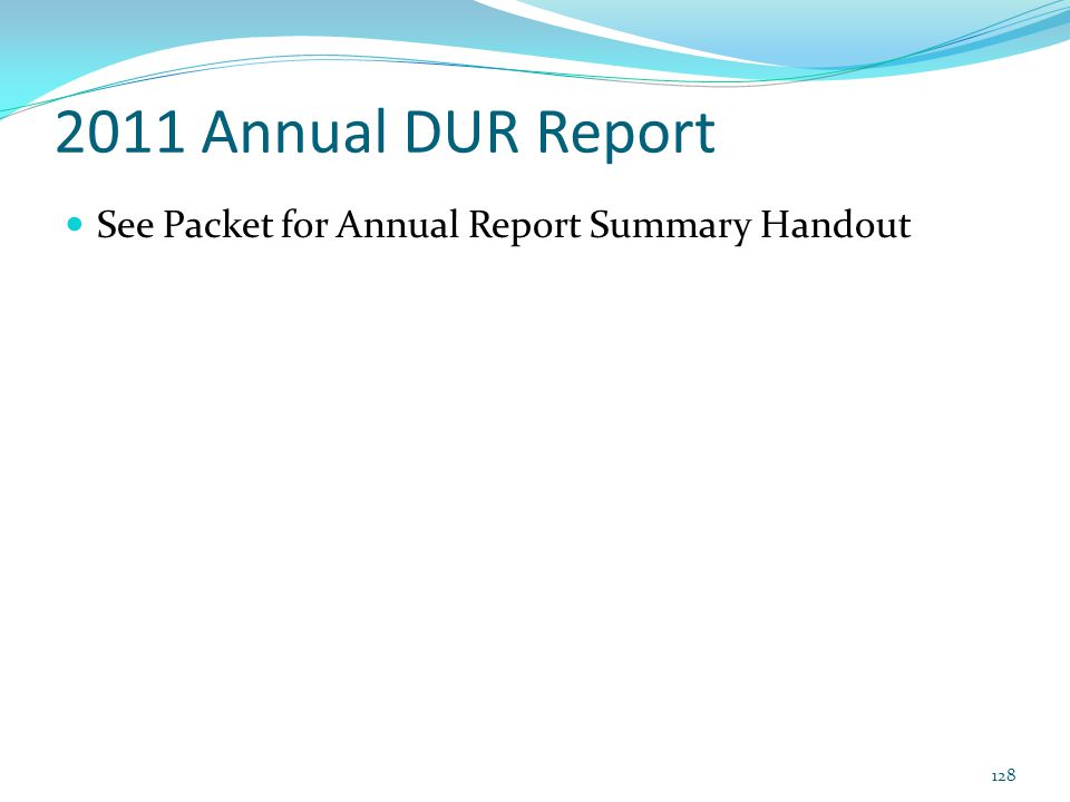 2011 Annual DUR Report See Packet for Annual Report Summary Handout