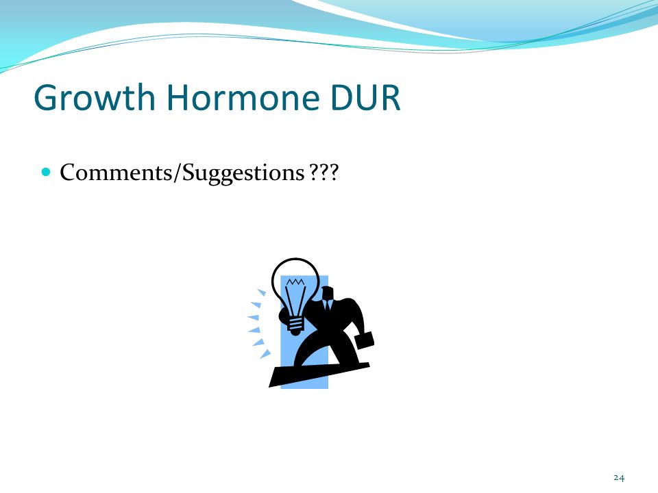 Growth Hormone DUR Comments/Suggestions