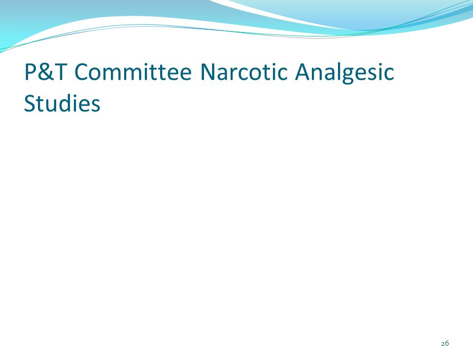 P&T Committee Narcotic Analgesic Studies