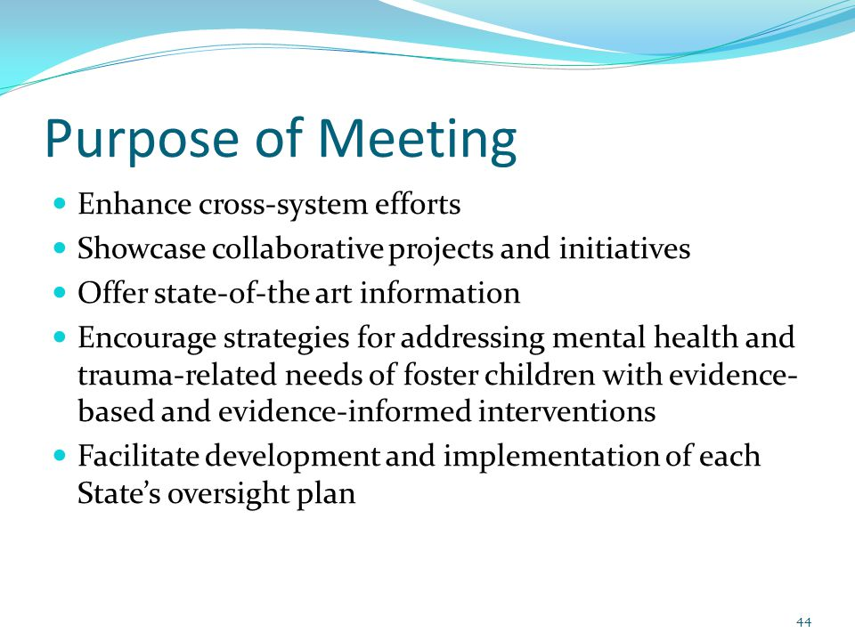 Purpose of Meeting Enhance cross-system efforts