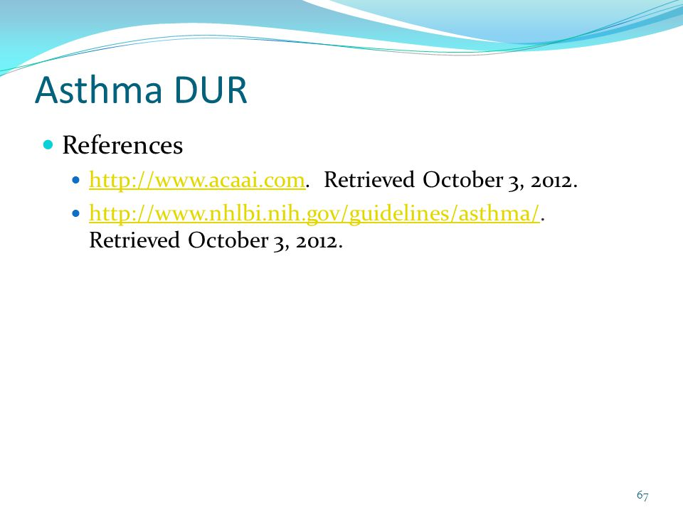 Asthma DUR References http://www.acaai.com. Retrieved October 3, 2012.
