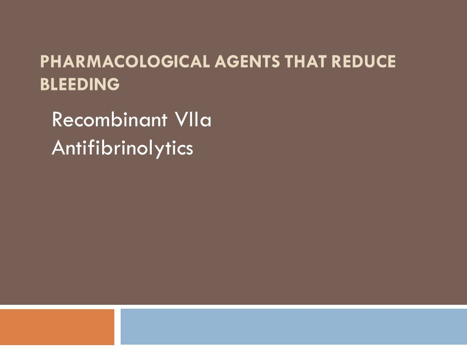 Pharmacological agents that reduce bleeding