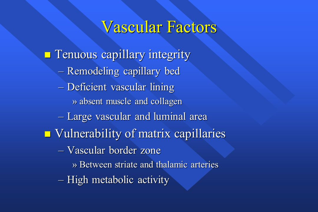 Vascular Factors Tenuous capillary integrity