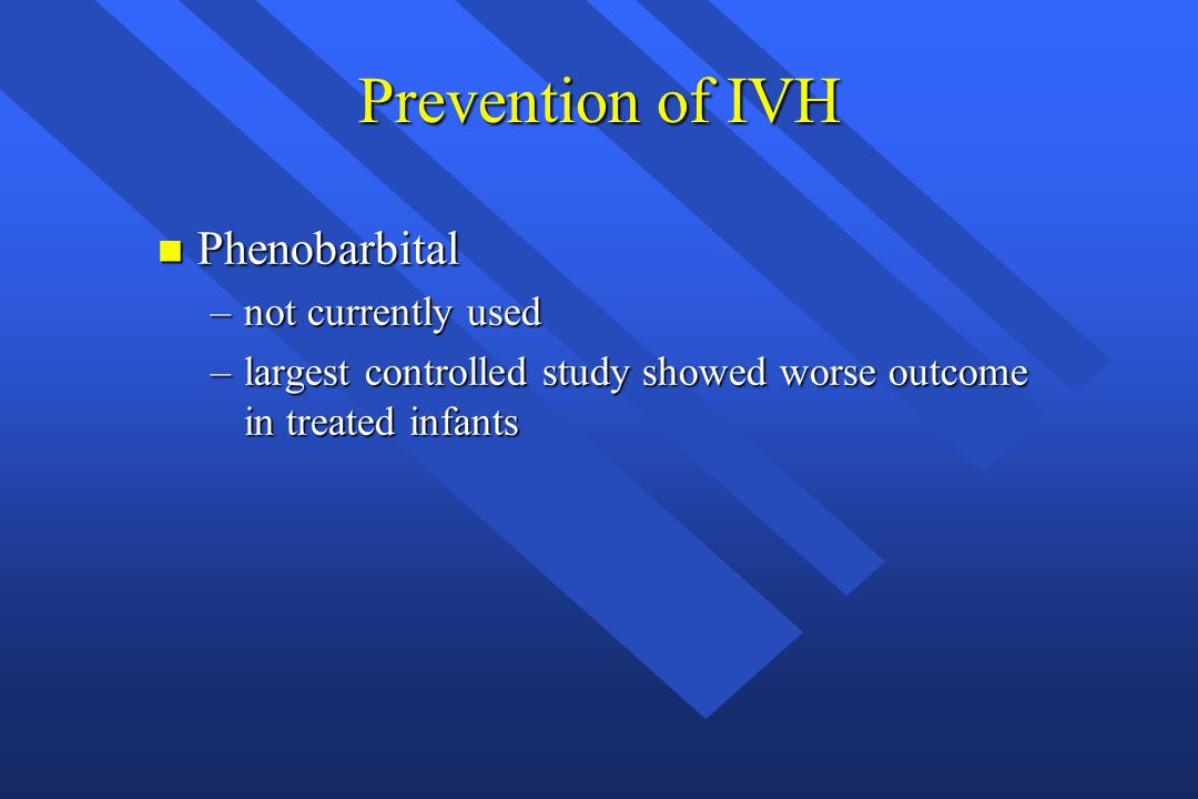 Prevention of IVH Phenobarbital not currently used
