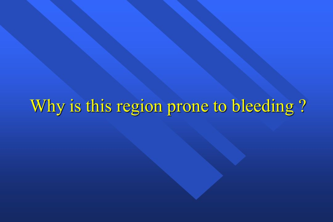Why is this region prone to bleeding