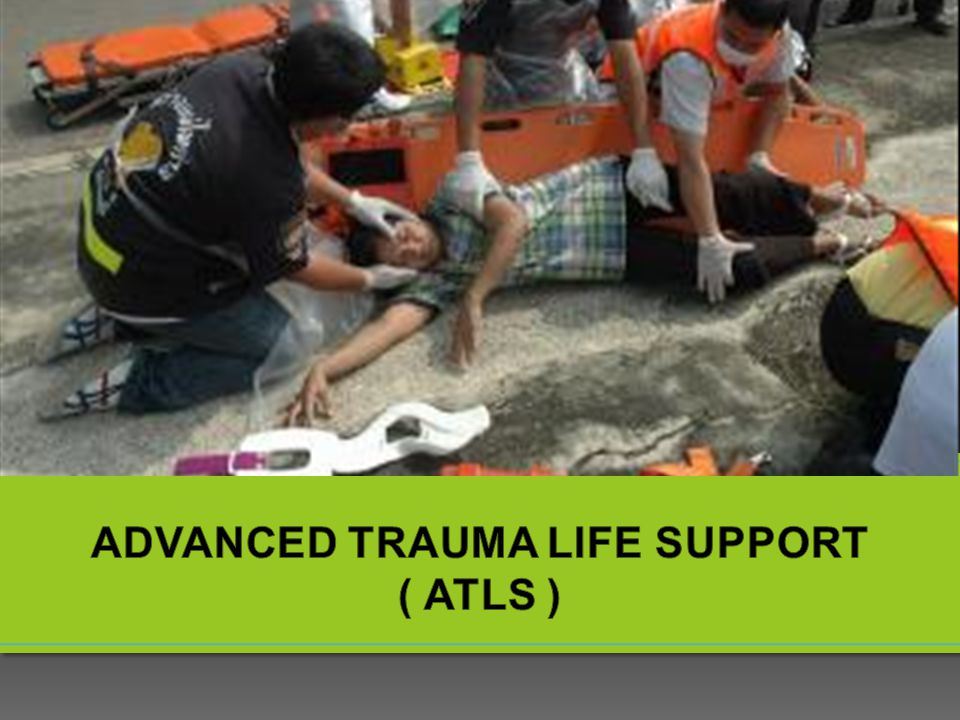 ADVANCED TRAUMA LIFE SUPPORT ( ATLS )
