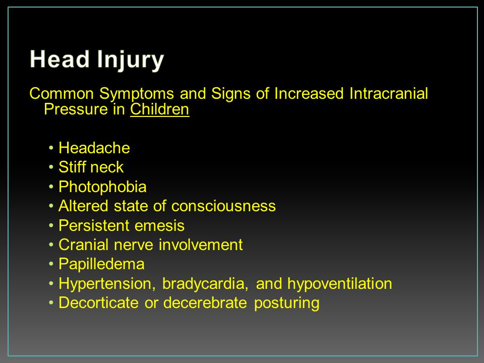 Head Injury Common Symptoms and Signs of Increased Intracranial Pressure in Children. Headache. Stiff neck.