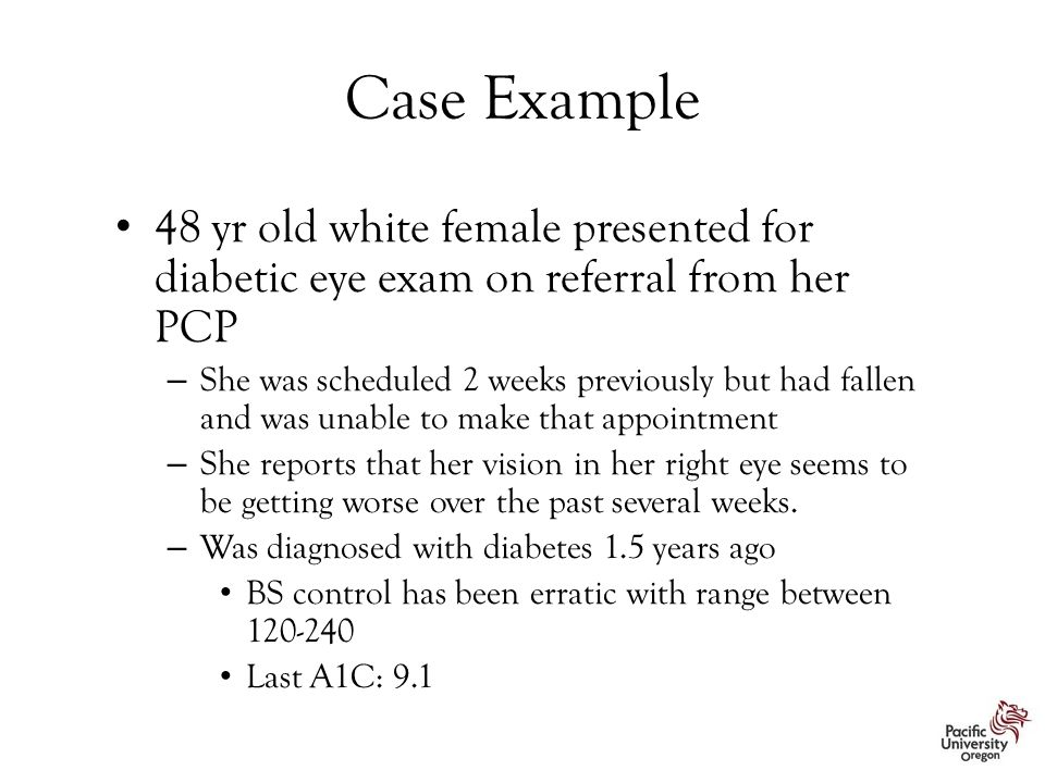 Case Example 48 yr old white female presented for diabetic eye exam on referral from her PCP.