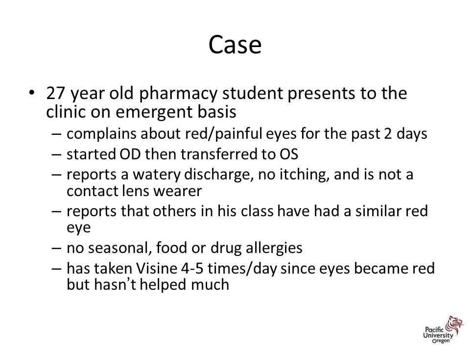 Case 27 year old pharmacy student presents to the clinic on emergent basis. complains about red/painful eyes for the past 2 days.