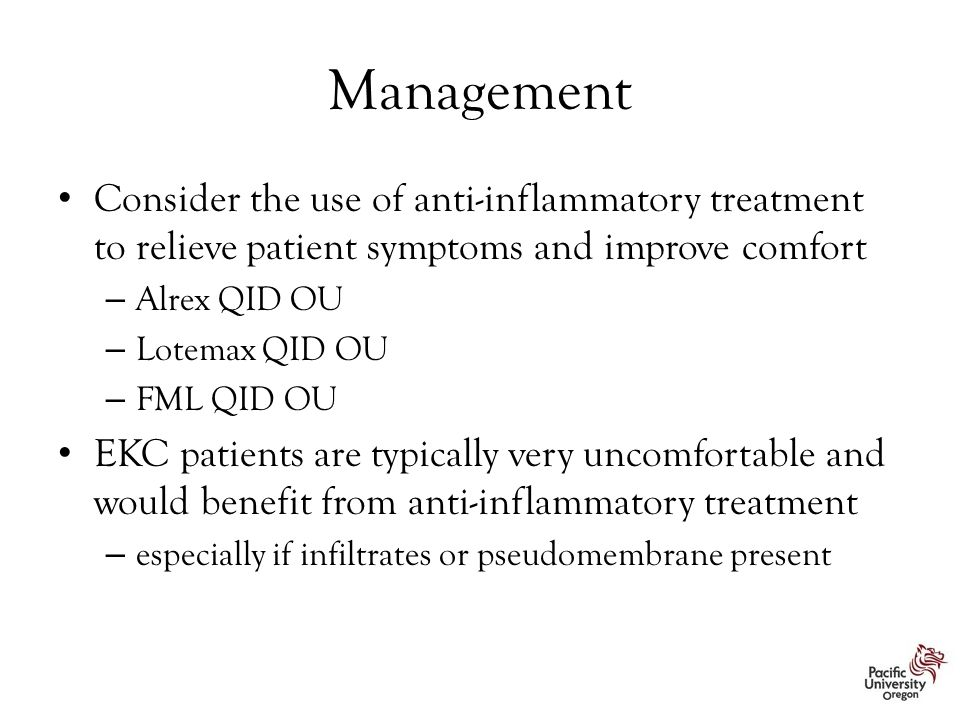 Management Consider the use of anti-inflammatory treatment to relieve patient symptoms and improve comfort.