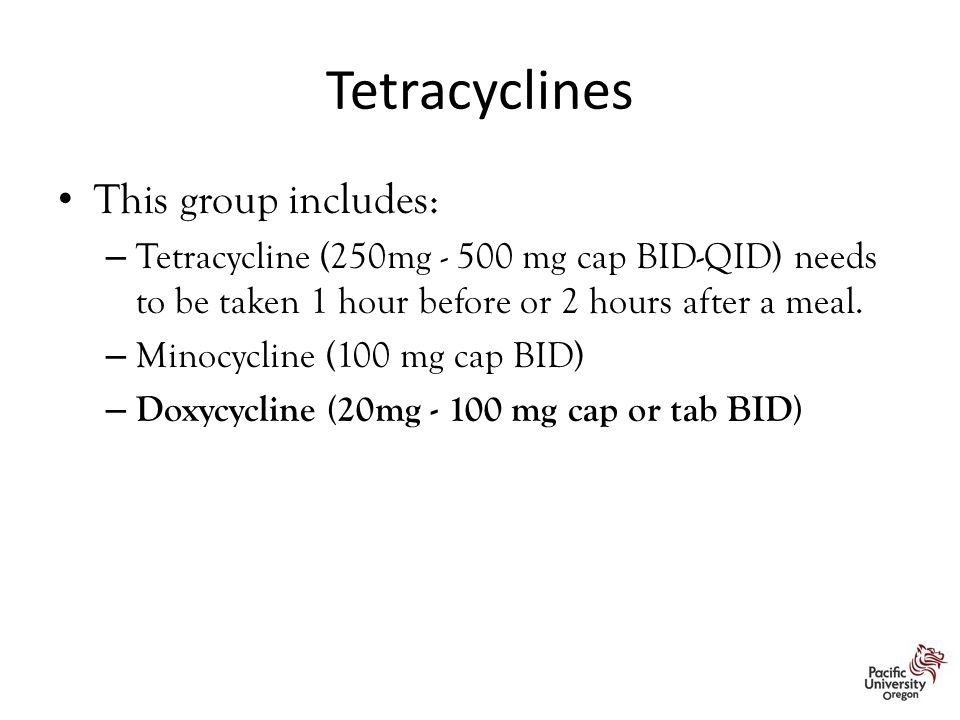Tetracyclines This group includes: