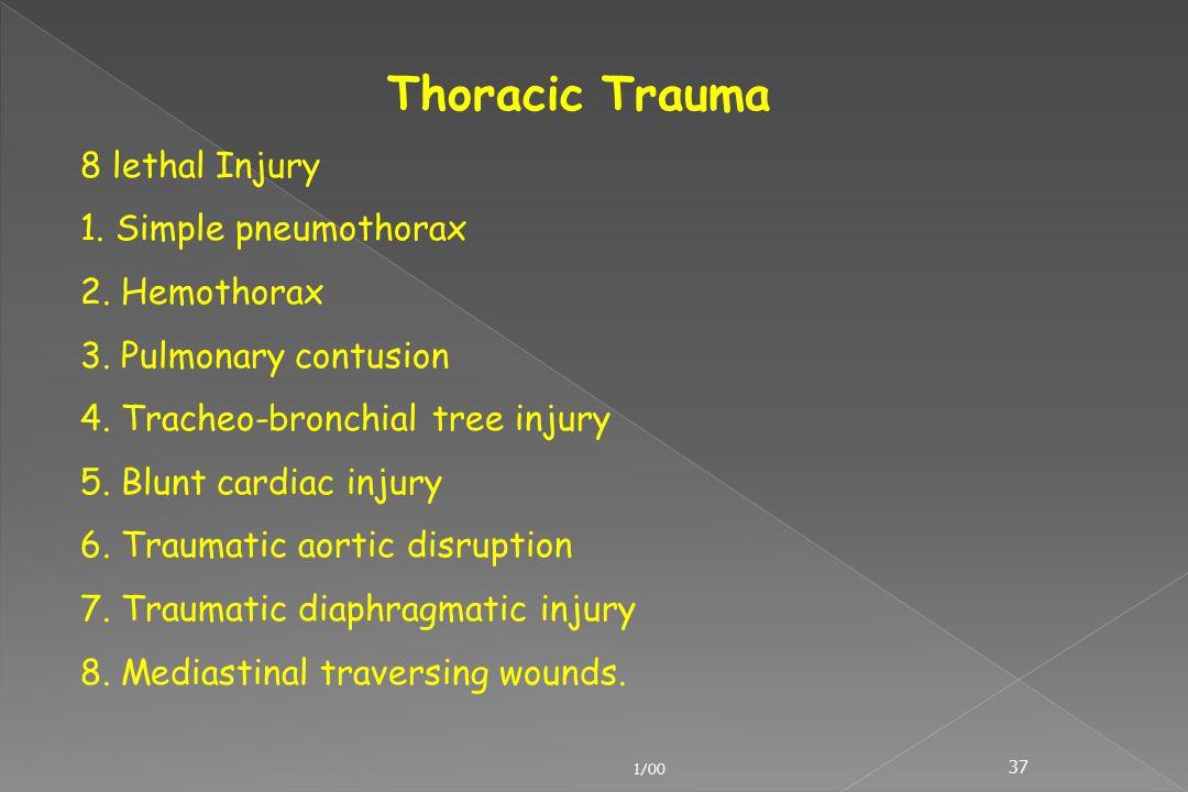 Thoracic Trauma 8 lethal Injury 1. Simple pneumothorax 2. Hemothorax