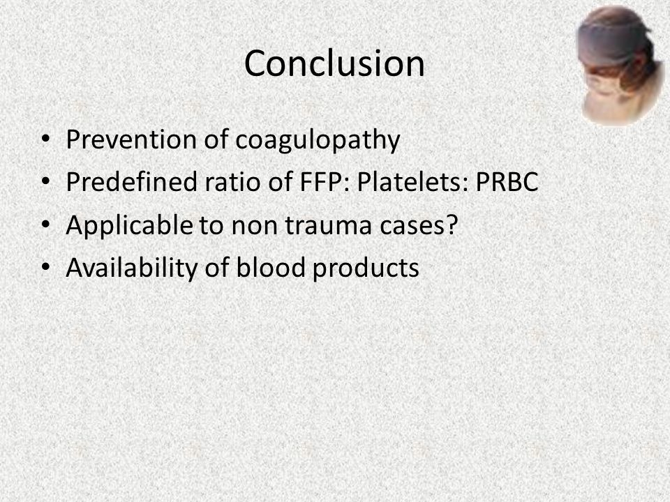 Conclusion Prevention of coagulopathy