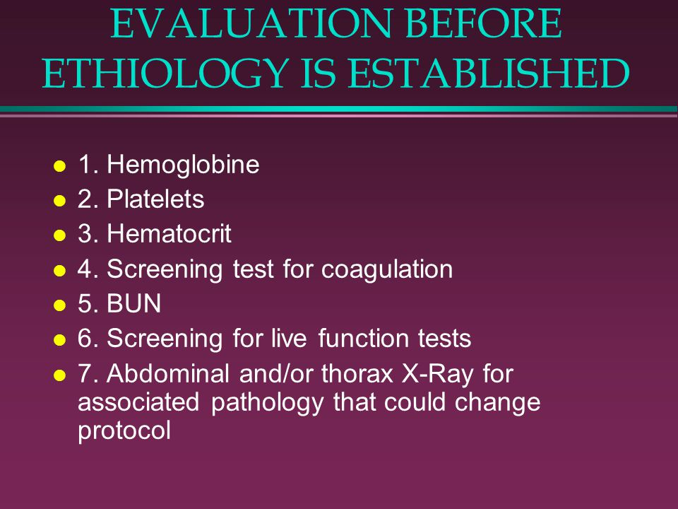EVALUATION BEFORE ETHIOLOGY IS ESTABLISHED