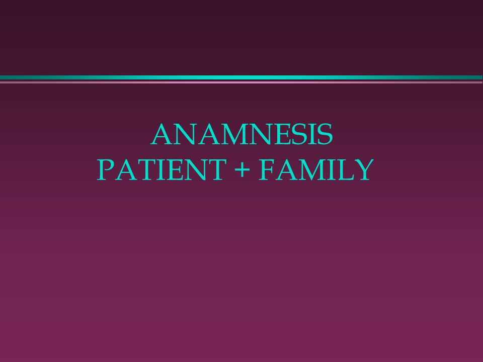 ANAMNESIS PATIENT + FAMILY