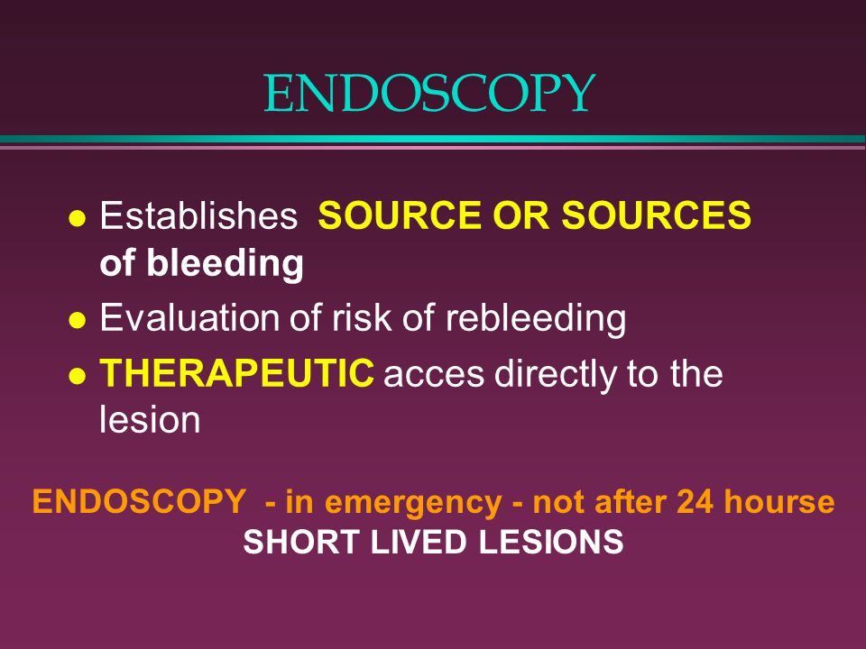 ENDOSCOPY - in emergency - not after 24 hourse