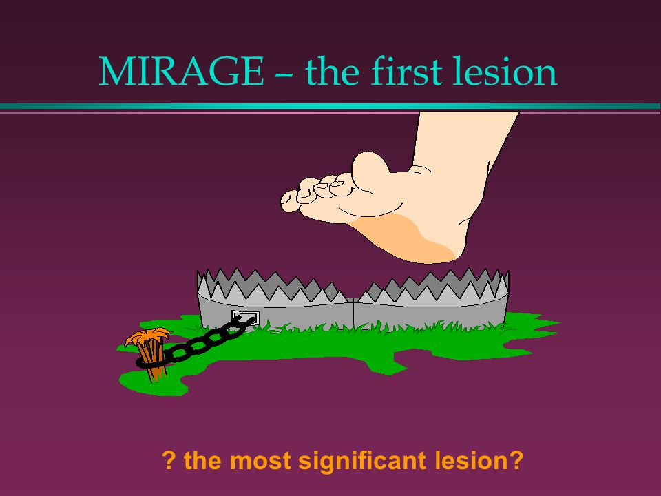 MIRAGE – the first lesion