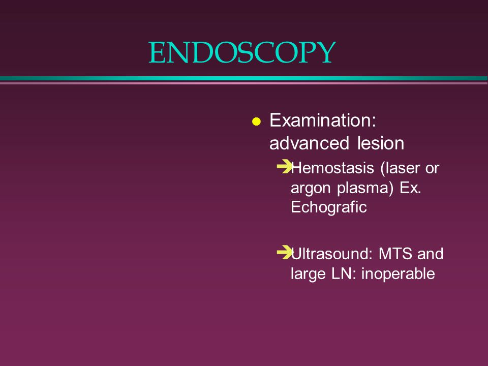 ENDOSCOPY Examination: advanced lesion