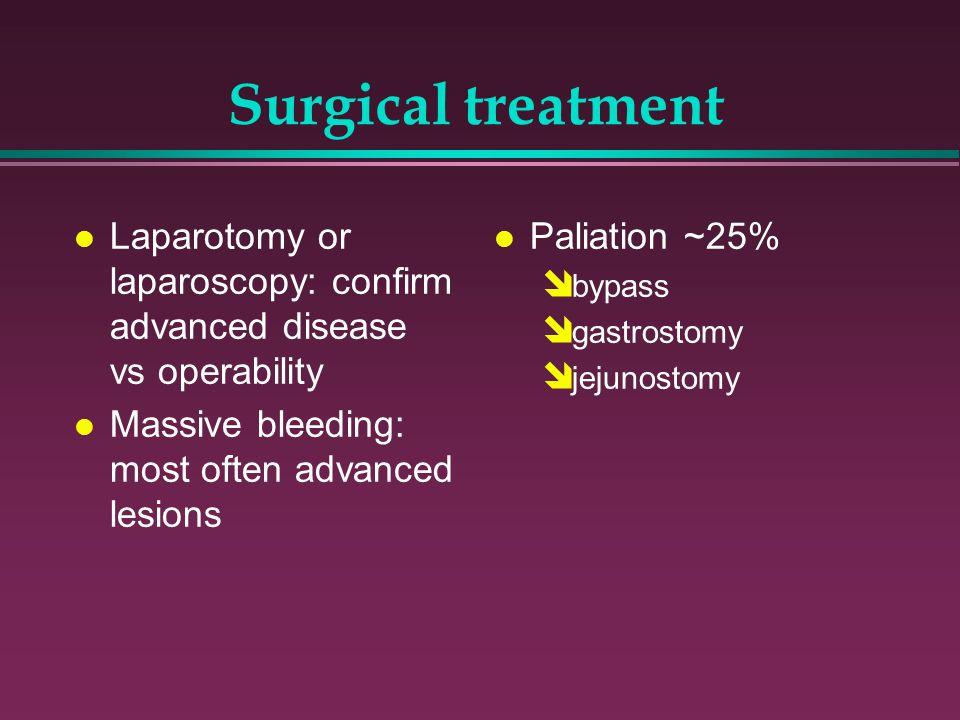 Surgical treatment Laparotomy or laparoscopy: confirm advanced disease vs operability. Massive bleeding: most often advanced lesions.