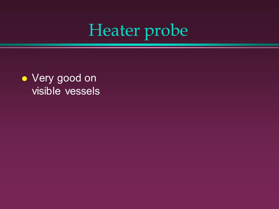 Heater probe Very good on visible vessels