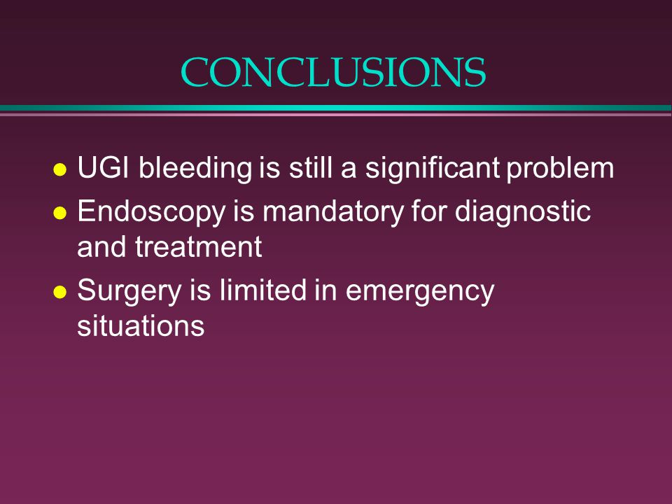 CONCLUSIONS UGI bleeding is still a significant problem