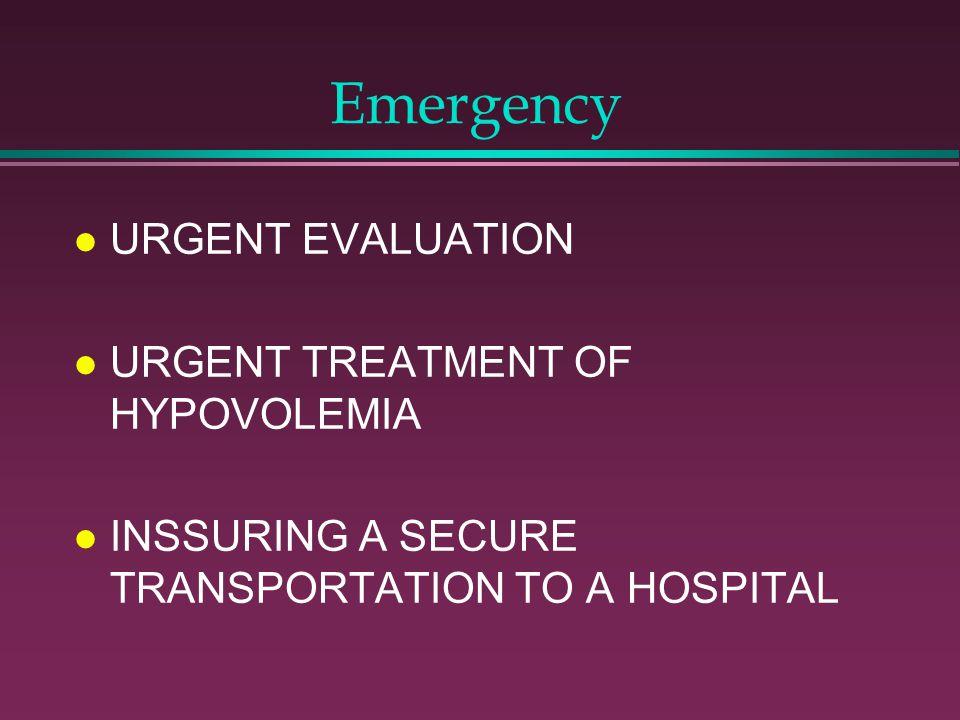 Emergency URGENT EVALUATION URGENT TREATMENT OF HYPOVOLEMIA