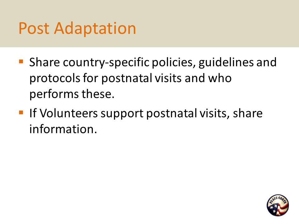 Post Adaptation Share country-specific policies, guidelines and protocols for postnatal visits and who performs these.