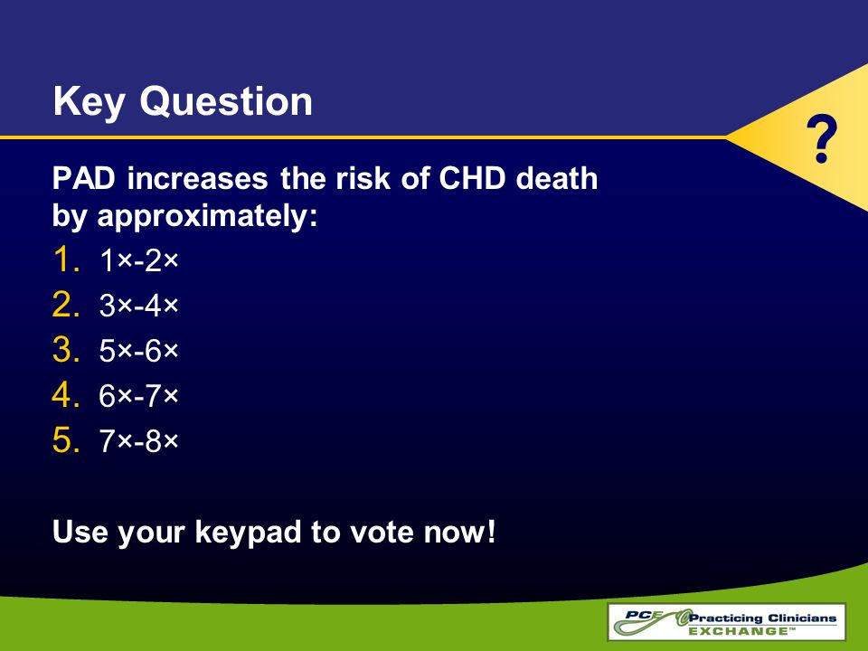 Key Question PAD increases the risk of CHD death by approximately: