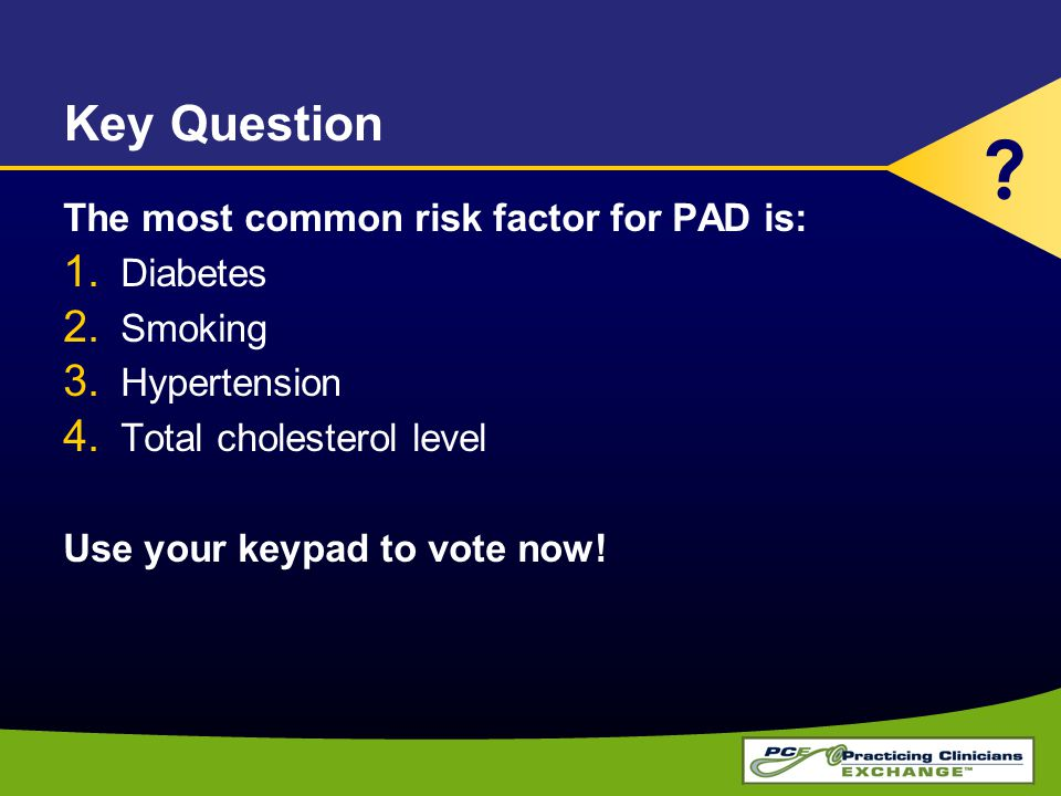 Key Question The most common risk factor for PAD is: Diabetes