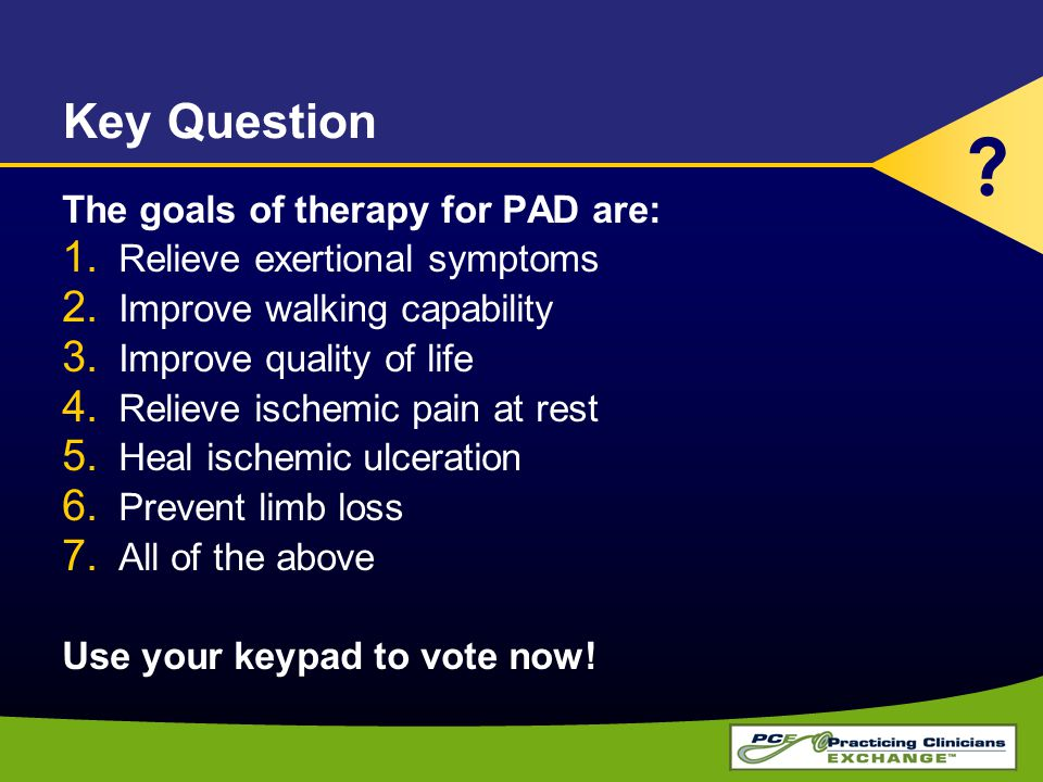 Key Question The goals of therapy for PAD are:
