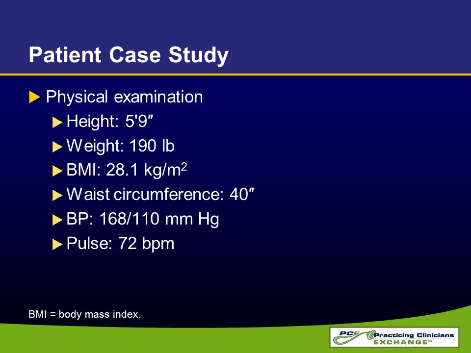 Patient Case Study Physical examination Height: 5 9″ Weight: 190 lb
