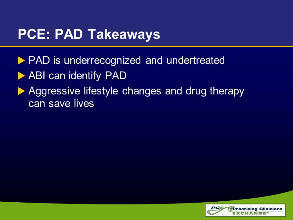PCE: PAD Takeaways PAD is underrecognized and undertreated