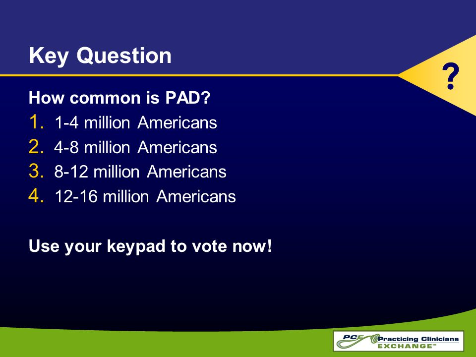 Key Question How common is PAD 1-4 million Americans